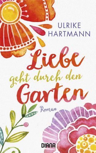 Bucheinband:Liebe geht durch den Garten : Roman