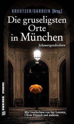 Bucheinband:Die gruseligsten Orte in München : Schauergeschichten