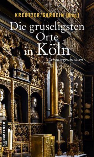 Bucheinband:Die gruseligsten Orte in Köln : Schauergeschichten